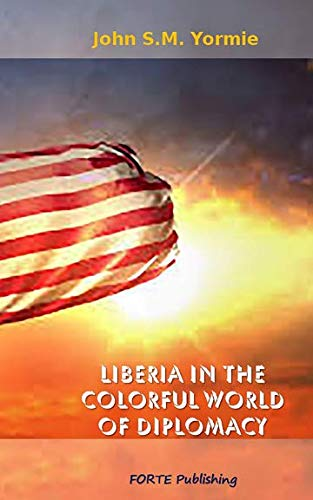 Liberia In The Colorful World Of Diplomacy: A Collection of Articles