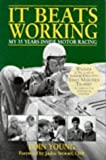 img - for It Beats Working: My 35 Years Inside Motorsport Racing book / textbook / text book