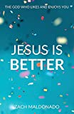 Jesus Is Better: The God Who Likes and Enjoys You