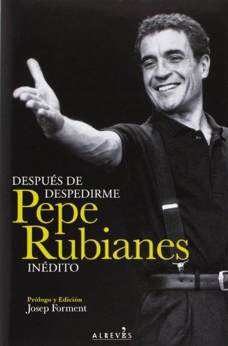 Descargar Libro Después De Despedirme - 2ª Edición Pepe Rubianes Alegret