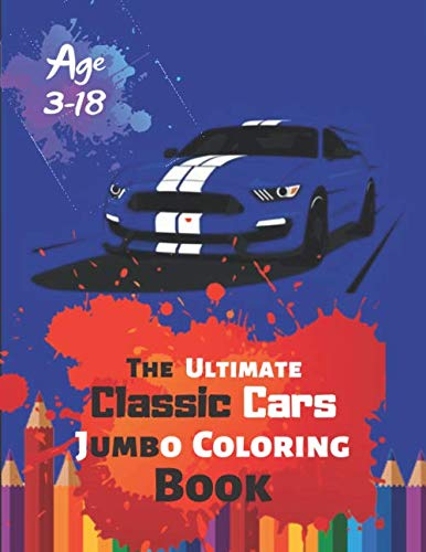 The Ultimate Classic Cars Jumbo Coloring Book Age 3-18: Great Coloring Book for Kids and Any Fan of Classic Cars with 50 Exclusive Illustrations (Perfect for Children and adults)