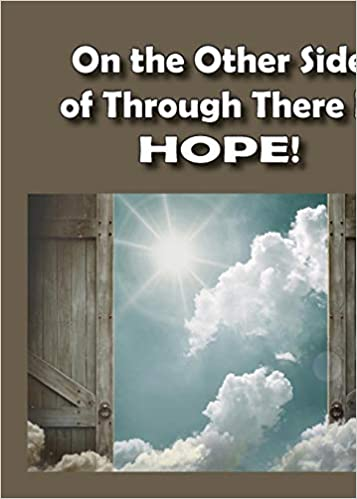 On The Other Side Of Through There Is Hope Dawn Greay