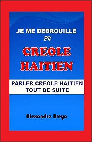 Parler Creole Ha/ïtien Tout de Suite Je me Debrouille en Creole Ha/ïtien