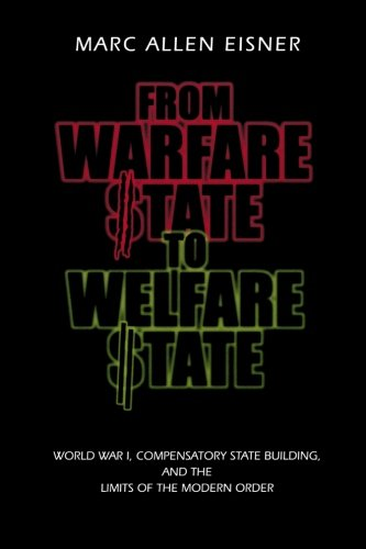 From Warfare State to Welfare State: World War I, Compensatory State-Building, and the Limits of the Modern Order