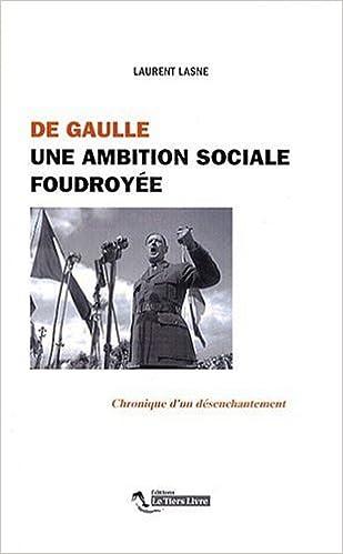 Lire De Gaulle. une Ambition Sociale Foudroyee epub pdf