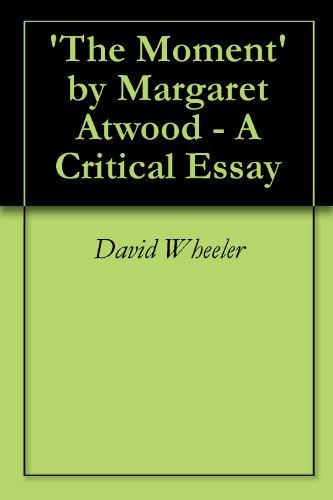 Amazoncom The Moment By Margaret Atwood  A Critical Essay Ebook  The Moment By Margaret Atwood  A Critical Essay By Wheeler David