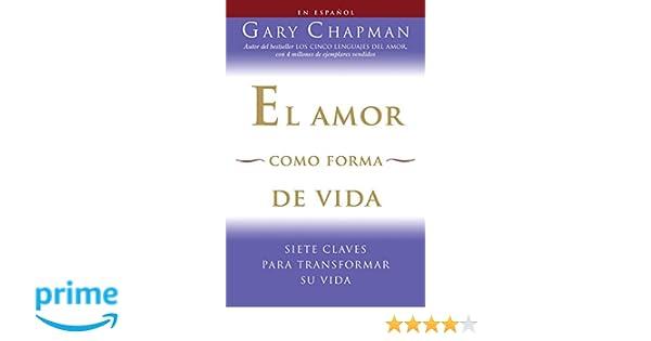 El amor como forma de vida: Siete claves para transformar su vida (Spanish Edition): Gary Chapman: 9780307454577: Amazon.com: Books