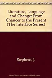 Literature, Language and Change: From Chaucer to the Present (The Interface Series)