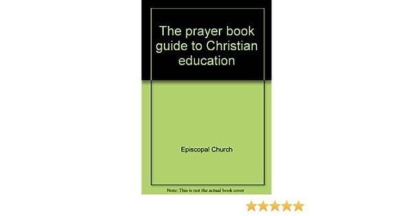 the prayer book guide to christian education episcopal church rh amazon com Christian Word Prayer Book Christian Ministries Prayer Book