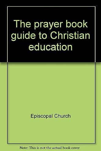 the prayer book guide to christian education episcopal church rh amazon com Christian Ministries Prayer Book Daily Prayer Book