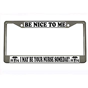 Chrome License Plate Frame Be Nice To Me I might be your Doctor Someday!