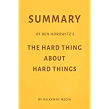 Summary of Ben Horowitz's The Hard Thing About Hard Things by Milkyway Media