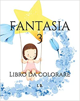 Amazon It Fantasia 3 Libro Da Colorare Per Bambini Disegni Da