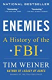 """NAMED ONE OF THE BEST BOOKS OF THE YEAR BY The Washington Post • New York Daily News • Slate""""Fast-paced, fair-minded, and fascinating, Tim Weiner's Enemies turns the long history of the FBI into a story that is as compelling,  and important, as today..."""
