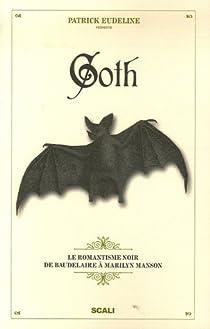 Goth : Le romantisme noir de Baudelaire à Marilyn Manson par Eudeline