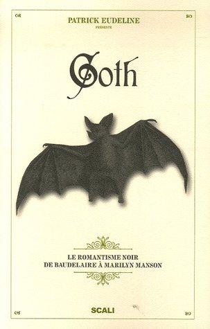 Goth Le Romantisme Noir De Baudelaire A Marilyn Manson