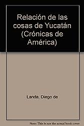 Relacion de las cosas de Yucatan (Cronicas de America) (Spanish Edition)