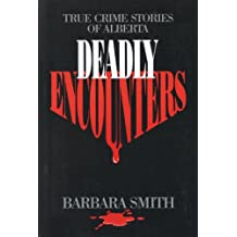 Deadly Encounters: True Crime Stories of Alberta