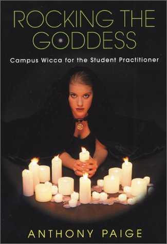 Rocking The Goddess: Campus Wicca for the Student Practitioner PDF