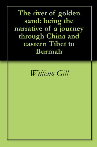 the-river-of-golden-sand-being-the-narrative-of-a-journey-through-china-and-eastern-tibet-to-burmah