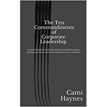 The Ten Commandments of Corporate Leadership: A practical guide to reducing employee complaints of bias, retaining top talent, and attracting the best new candidates