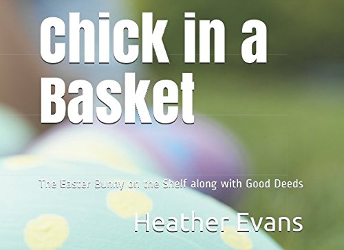 Chick in a Basket: The Easter Bunny on the Shelf along with Good Deeds