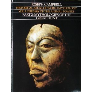 Historical Atlas of World Mythology, Vol. I: The Way of the Animal Powers, Part 2: Mythologies of the Great Hunt