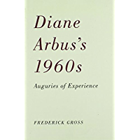 Diane Arbus's 1960s: Auguries of Experience (English Edition)