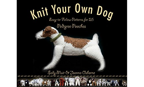 Knit Your Own Dog: Easy-to-Follow Patterns for 25 Pedigree Pooches (Best In Show English Bulldog)
