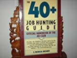 img - for The 40+ job-hunting guide: Official handbook of the 40+ club by E. Patricia Birsner (1987-08-01) book / textbook / text book