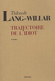 Trajectoire de l'idiot par Thibault Lang-Willar