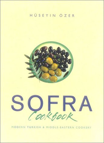 Sofra Cookbook: Modern Turkish & Middle-Eastern Cookery by Huseyin Ozer