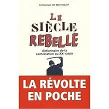SIÈCLE REBELLE (LE) : DICTIONNAIRE DE LA CONTESTATION AU XXÈME SIÈCLE