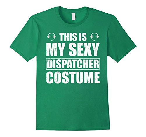 Truck Nuts Costume (Mens This Is My Sexy Dispatcher Costume T-shirt Small Kelly Green)
