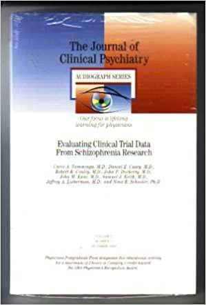 Evaluating Clinical Trial Data From Schizophrenia Research The Journal Of Psychiatry Audiograph Series Volume 3 MD Carol A Tamminga
