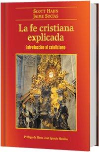 La fe cristiana explicada: Introduccion al catolicismo (Jose Luis Rodriguez Book)