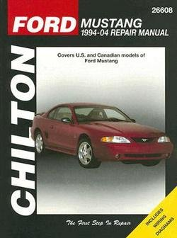 Chilton Book Company: Ford Mustang 1994-04 Repair Manual : Covers U.S. and Canadian Models of Ford Mustang (Paperback); 2007 Edition