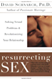 Resurrecting Sex: Solving Sexual Problems and Revolutionizing your Relationship