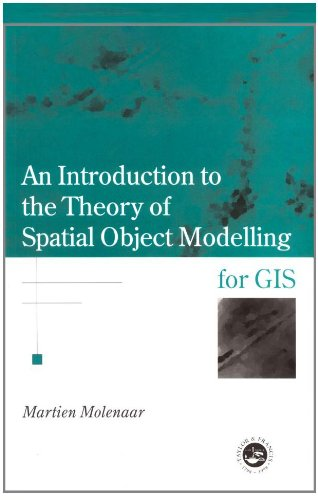 An Introduction To The Theory Of Spatial Object Modelling For GIS (Research Monographs in GIS)
