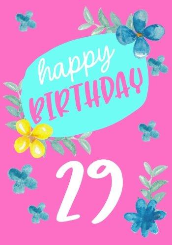 Happy Birthday 29: Birthday Books For Women, Birthday Journal Notebook For 29 Year Old For Journaling & Doodling, 7 x 10, (Birthday Keepsake Book)