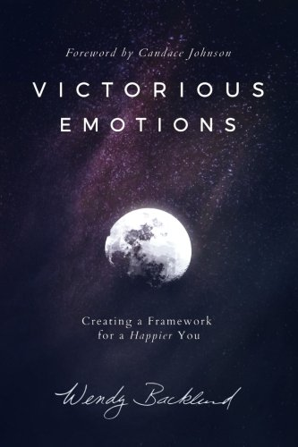 Victorious Emotions: Creating a Framework for a Happier You