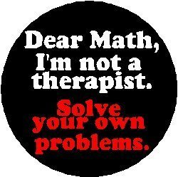 DEAR MATH - I'M NOT A THERAPIST - SOLVE YOUR OWN PROBLEMS 1.25