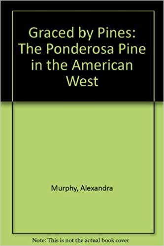 Graced by Pines: The Ponderosa Pine in the American West by Alexandra Murphy (1994-09-24)