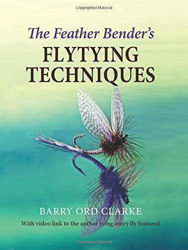 The Feather Bender's Flytying Techniques por Ord Clarke, Barry