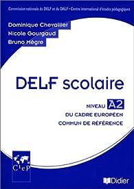 DELF scolaire Niveau A2 du Cadre européen commun de référence : Livre du professeur (1CD audio) par Dominique Chevallier-Wixler