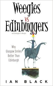 Edingbuggers vs. Weegies: Why Edingburgh is Slightly Superior to Glasgow / Weegies vs. Edingbuggers: Why Glasgow Smiles Better Than Edingburgh