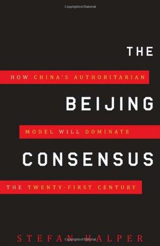 The Beijing Consensus: How China's Authoritarian Model Will Dominate the Twenty-First Century