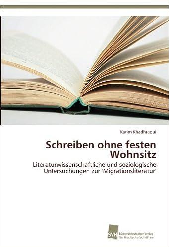 Book Schreiben ohne festen Wohnsitz: Literaturwissenschaftliche und soziologische Untersuchungen zur 'Migrationsliteratur' (German Edition)