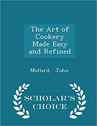 Book The Art of Cookery Made Easy and Refined - Scholar's Choice Edition