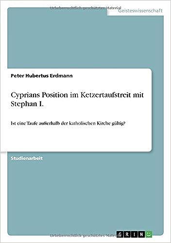 Cyprians Position Im Ketzertaufstreit Mit Stephan I Ist